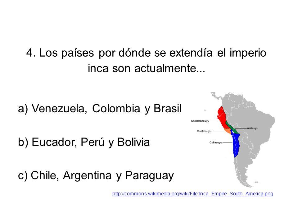 4. Los países por dónde se extendía el imperio inca son actualmente...