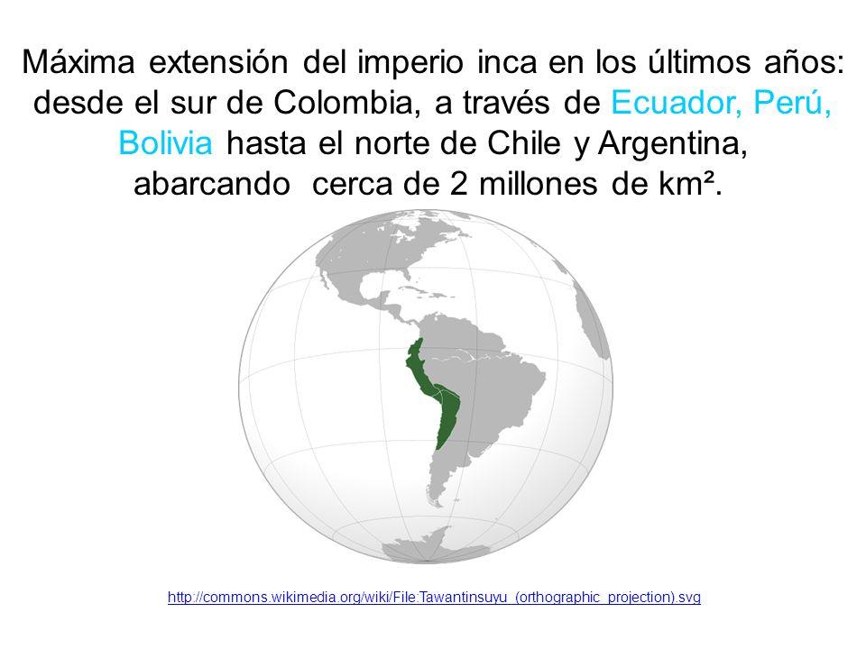 Máxima extensión del imperio inca en los últimos años: desde el sur de Colombia, a través de Ecuador, Perú, Bolivia hasta el norte de Chile y Argentina, abarcando cerca de 2 millones de km².