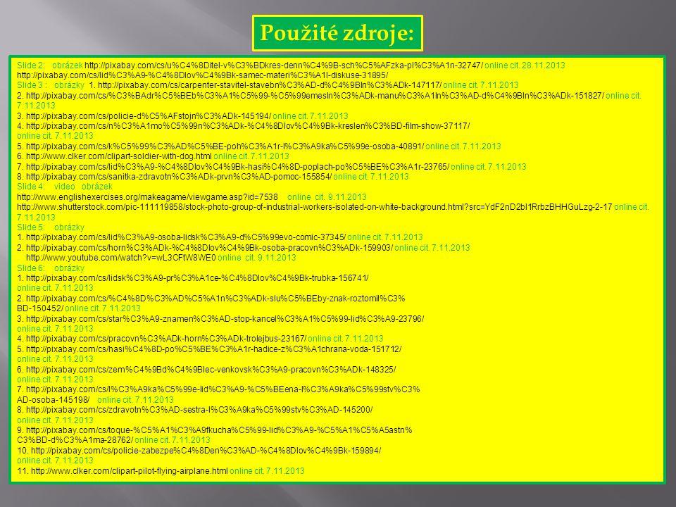 Použité zdroje: Slide 2: obrázek http://pixabay.com/cs/u%C4%8Ditel-v%C3%BDkres-denn%C4%9B-sch%C5%AFzka-pl%C3%A1n-32747/ online cit.