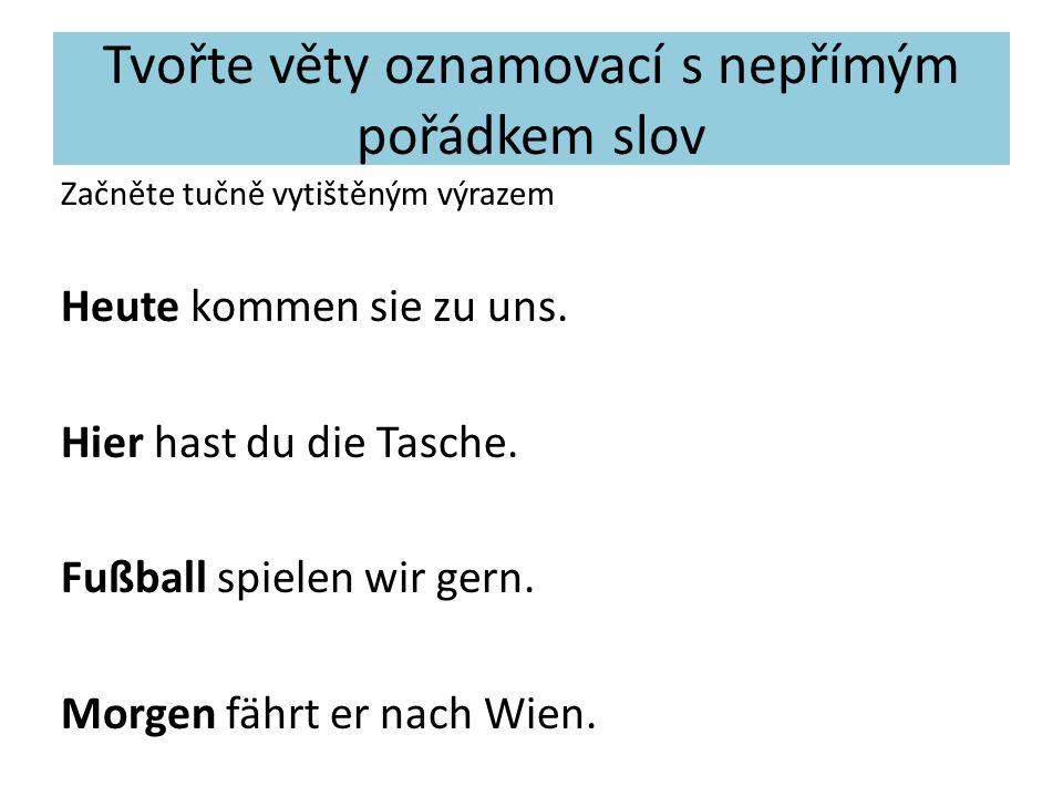Tvořte věty oznamovací s nepřímým pořádkem slov Začněte tučně vytištěným výrazem Heute kommen sie zu uns.