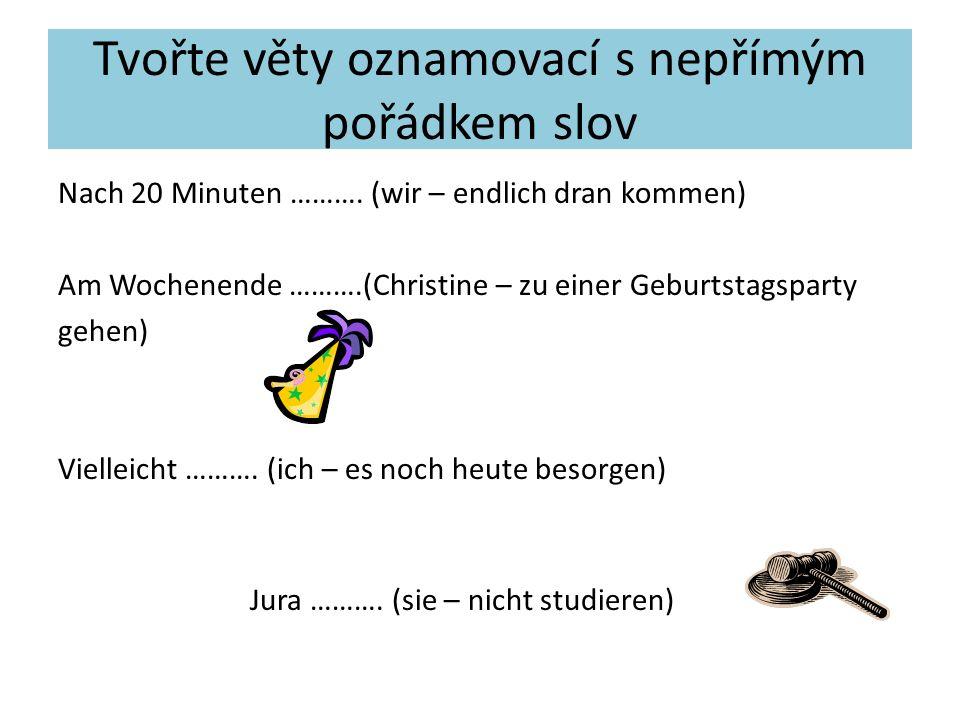 Tvořte věty oznamovací s nepřímým pořádkem slov Nach 20 Minuten ……….