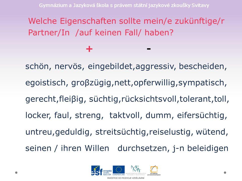 Gymnázium a Jazyková škola s právem státní jazykové zkoušky Svitavy Welche Eigenschaften sollte mein/e zukünftige/r Partner/In /auf keinen Fall/ haben.