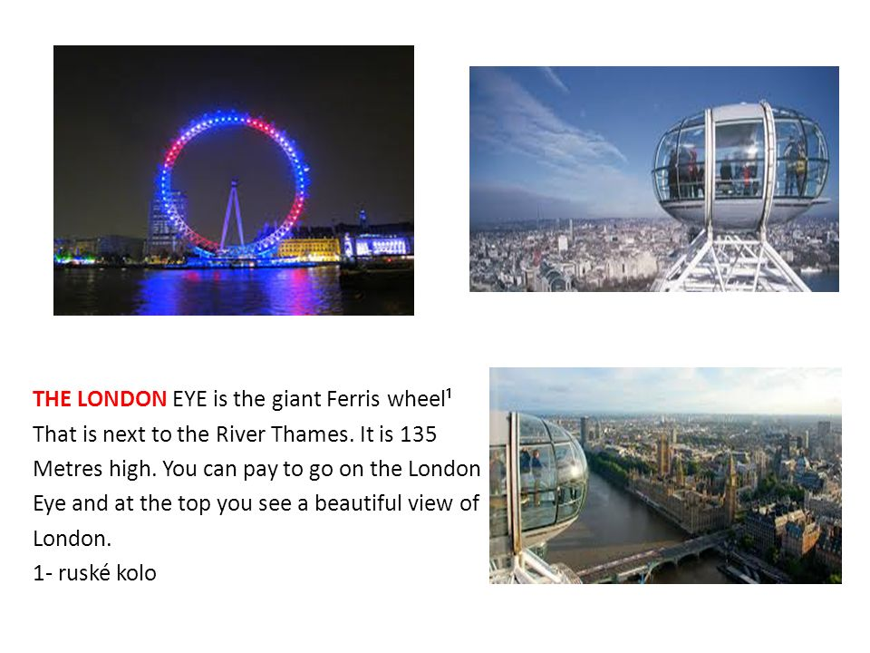 THE LONDON EYE is the giant Ferris wheel¹ That is next to the River Thames.