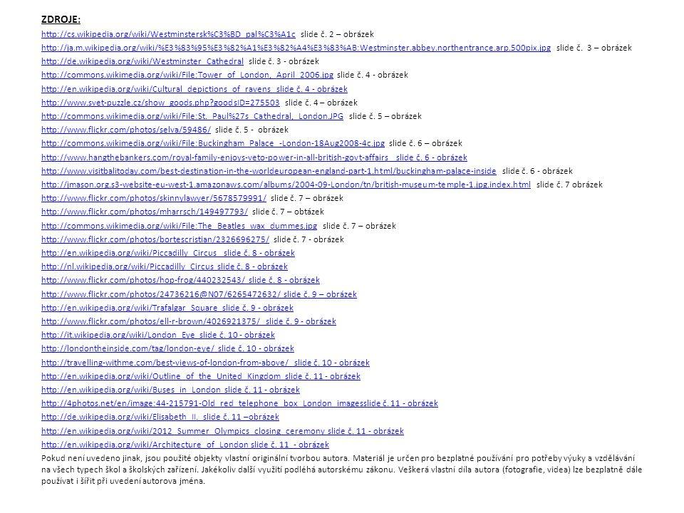 ZDROJE: http://cs.wikipedia.org/wiki/Westminstersk%C3%BD_pal%C3%A1chttp://cs.wikipedia.org/wiki/Westminstersk%C3%BD_pal%C3%A1c slide č.