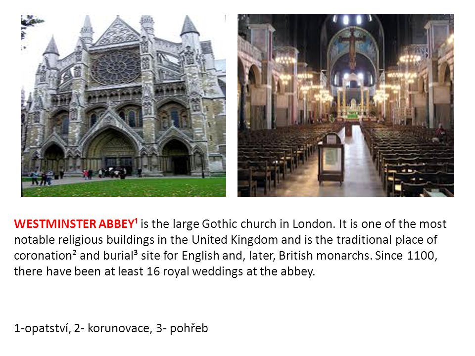WESTMINSTER ABBEY¹ is the large Gothic church in London.