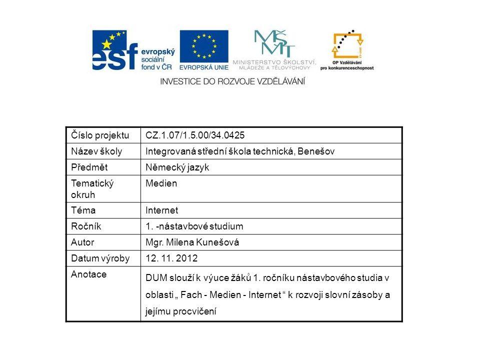 Číslo projektuCZ.1.07/1.5.00/34.0425 Název školyIntegrovaná střední škola technická, Benešov PředmětNěmecký jazyk Tematický okruh Medien TémaInternet Ročník1.