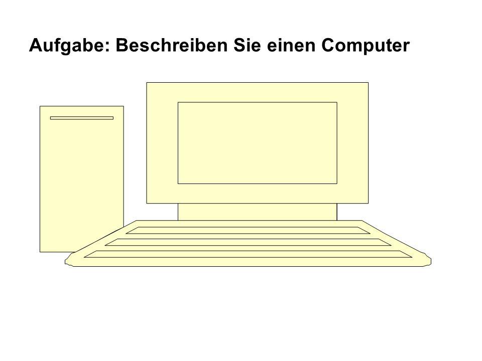 Aufgabe: Beschreiben Sie einen Computer