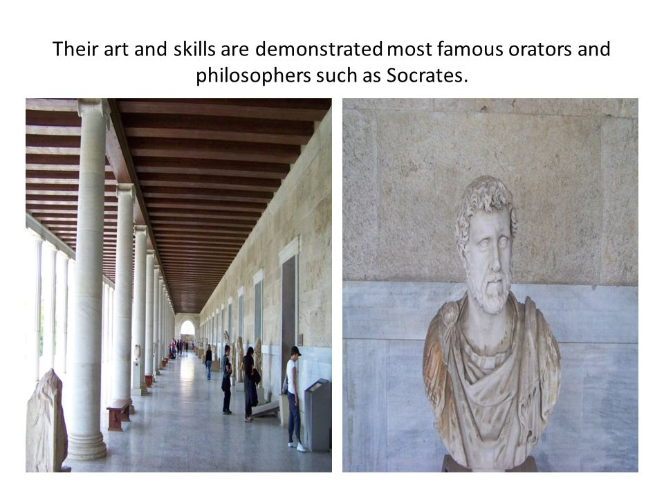 Their art and skills are demonstrated most famous orators and philosophers such as Socrates.