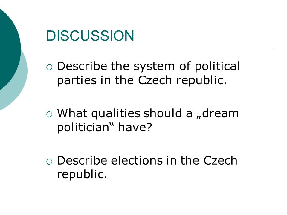 DISCUSSION  Describe the system of political parties in the Czech republic.