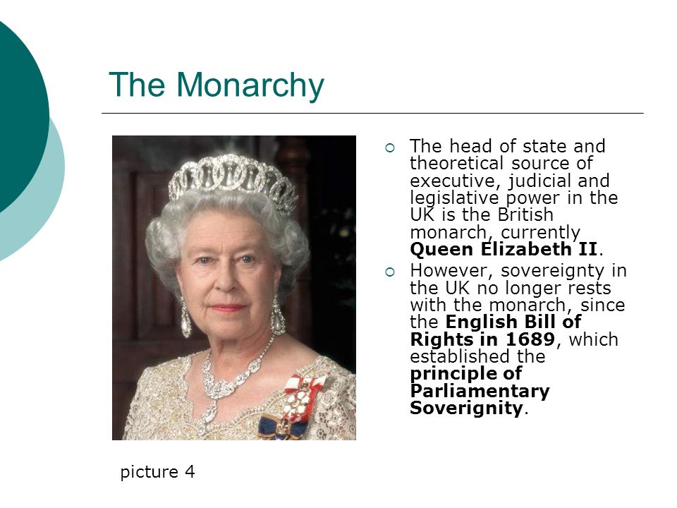 The Monarchy  The head of state and theoretical source of executive, judicial and legislative power in the UK is the British monarch, currently Queen Elizabeth II.