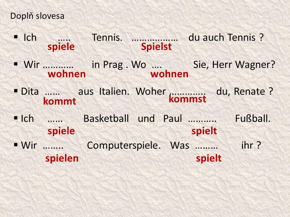 Doplň slovesa  Ich ….. Tennis. ……………… du auch Tennis .