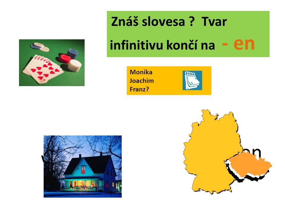 kommen wohnen heißen Monika Joachim Franz spielen Znáš slovesa Tvar infinitivu končí na - en