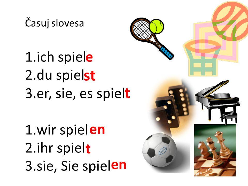 1.ich spiel 2.du spiel 3.er, sie, es spiel 1.wir spiel 2.ihr spiel 3.sie, Sie spiel t Časuj slovesa en t st e