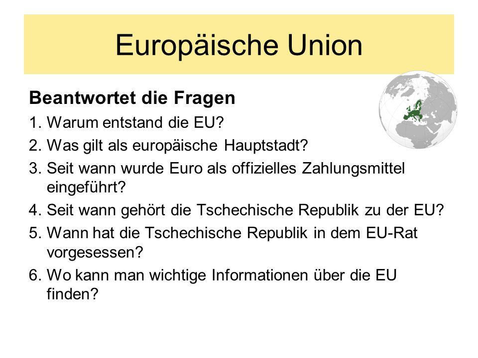Europäische Union Beantwortet die Fragen 1.Warum entstand die EU.