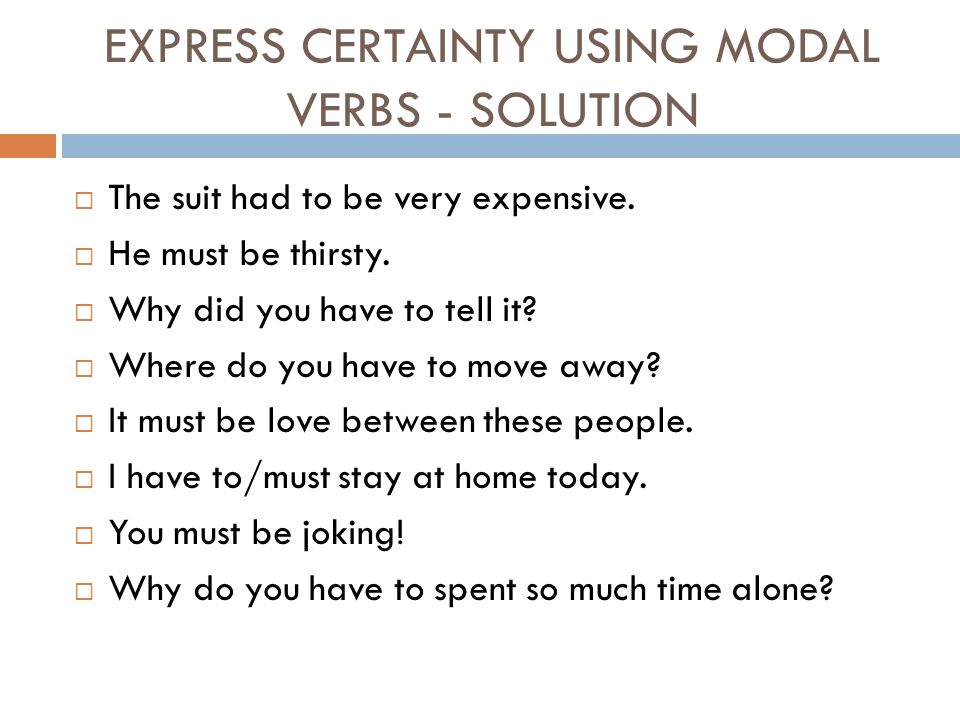 EXPRESS CERTAINTY USING MODAL VERBS - SOLUTION  The suit had to be very expensive.