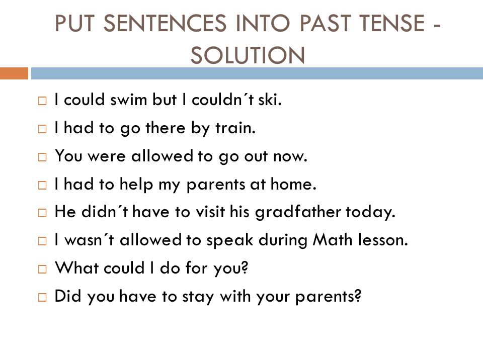 PUT SENTENCES INTO PAST TENSE - SOLUTION  I could swim but I couldn´t ski.