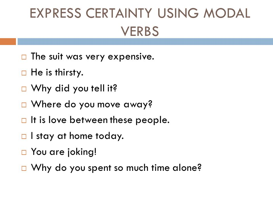 EXPRESS CERTAINTY USING MODAL VERBS  The suit was very expensive.