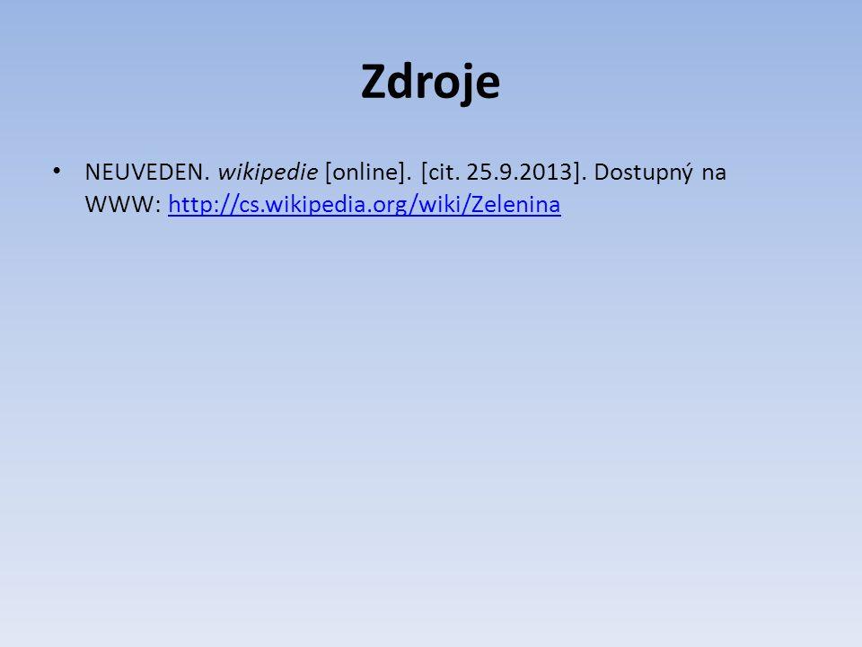 Zdroje NEUVEDEN. wikipedie [online]. [cit. 25.9.2013]. Dostupný na WWW: http://cs.wikipedia.org/wiki/Zeleninahttp://cs.wikipedia.org/wiki/Zelenina