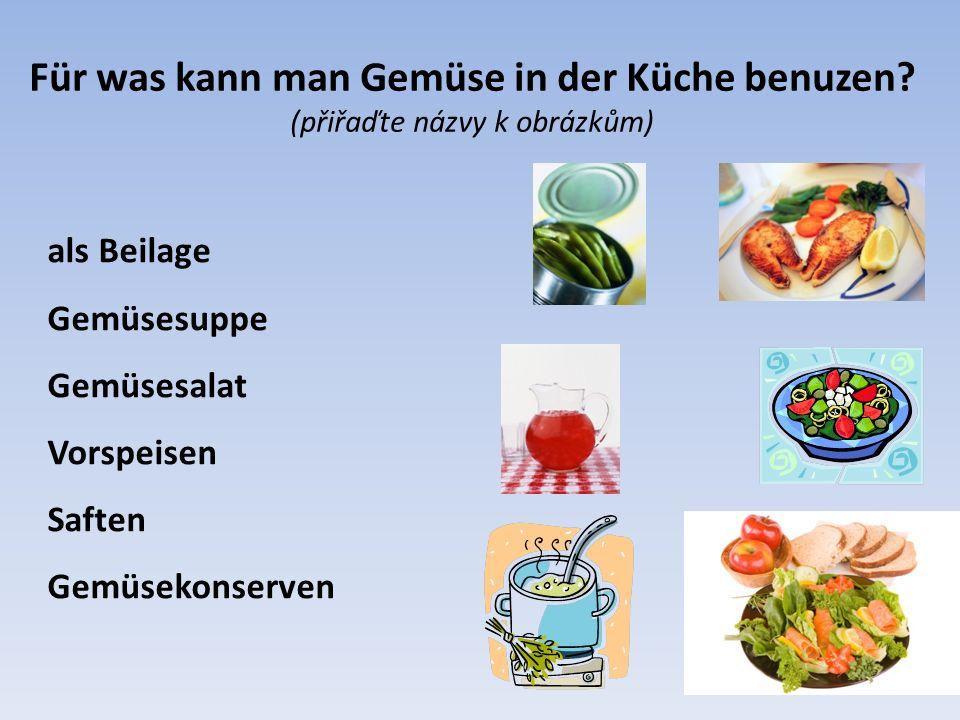 Für was kann man Gemüse in der Küche benuzen? (přiřaďte názvy k obrázkům) als Beilage Gemüsesuppe Gemüsesalat Vorspeisen Saften Gemüsekonserven