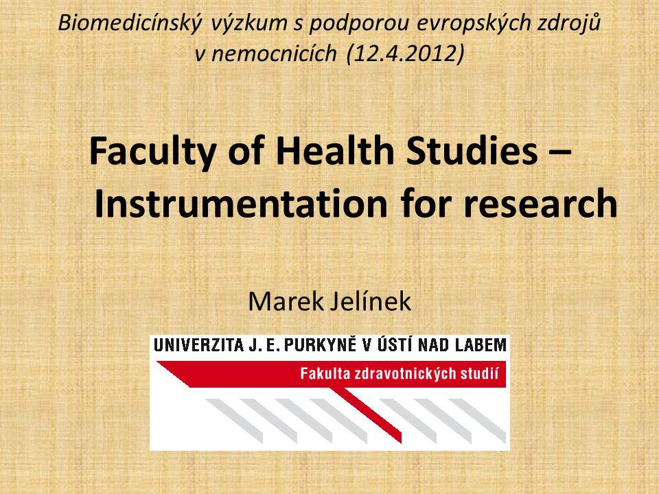 Biomedicínský výzkum s podporou evropských zdrojů v nemocnicích (12.4.2012) Faculty of Health Studies – Instrumentation for research Marek Jelínek
