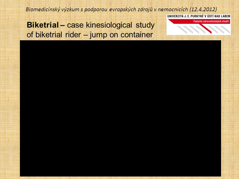 Biomedicínský výzkum s podporou evropských zdrojů v nemocnicích (12.4.2012) Biketrial – case kinesiological study of biketrial rider – jump on contain