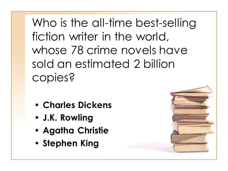 Who is the all-time best-selling fiction writer in the world, whose 78 crime novels have sold an estimated 2 billion copies.
