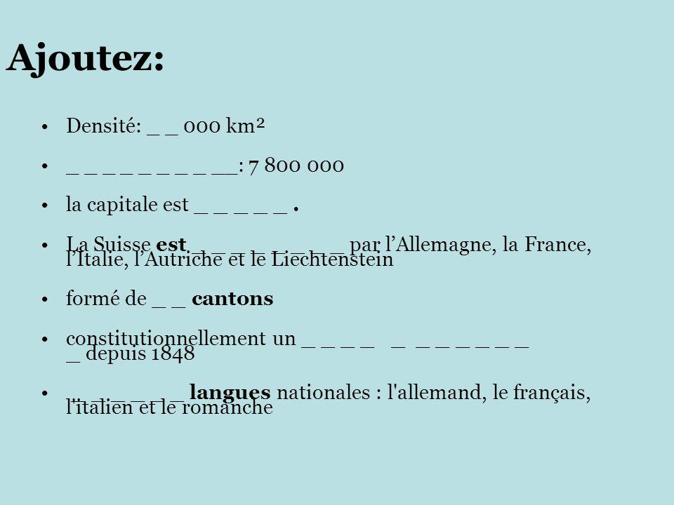 Ajoutez: Densité: _ _ 000 km² _ _ _ _ _ _ _ _ __: 7 800 000 la capitale est _ _ _ _ _.