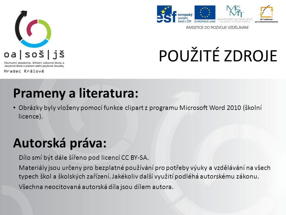 POUŽITÉ ZDROJE Prameny a literatura: Obrázky byly vloženy pomocí funkce clipart z programu Microsoft Word 2010 (školní licence).