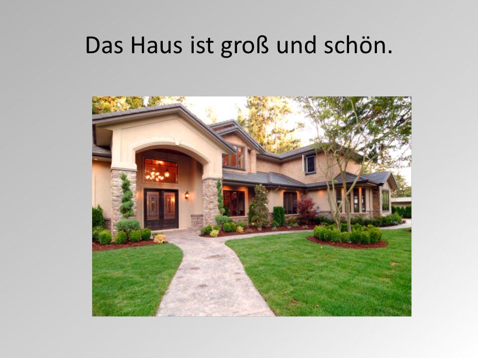 Das Haus ist groß und schön.