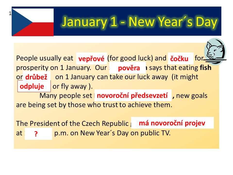 People usually eat pork (for good luck) and lentils for prosperity on 1 January.