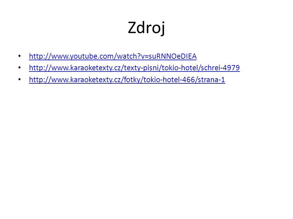 Zdroj http://www.youtube.com/watch v=suRNNOeDIEA http://www.karaoketexty.cz/texty-pisni/tokio-hotel/schrei-4979 http://www.karaoketexty.cz/fotky/tokio-hotel-466/strana-1