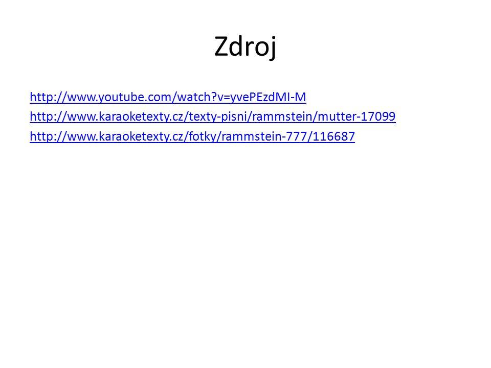 Zdroj http://www.youtube.com/watch v=yvePEzdMI-M http://www.karaoketexty.cz/texty-pisni/rammstein/mutter-17099 http://www.karaoketexty.cz/fotky/rammstein-777/116687