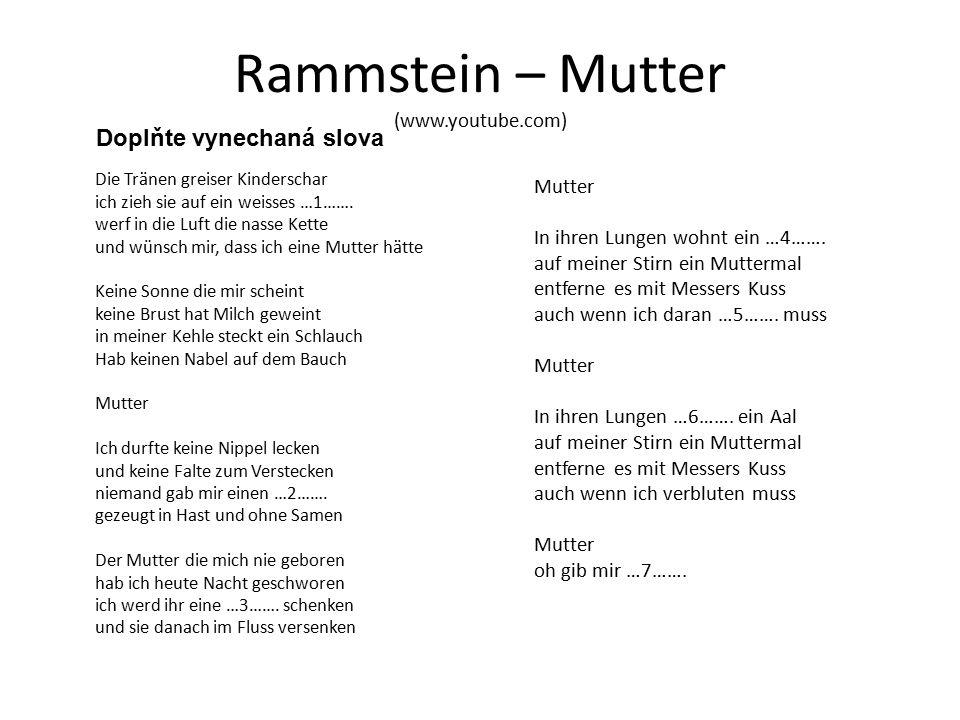 Rammstein – Mutter (www.youtube.com) Die Tränen greiser Kinderschar ich zieh sie auf ein weisses …1…….