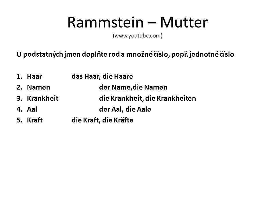 Rammstein – Mutter (www.youtube.com) U podstatných jmen doplňte rod a množné číslo, popř.
