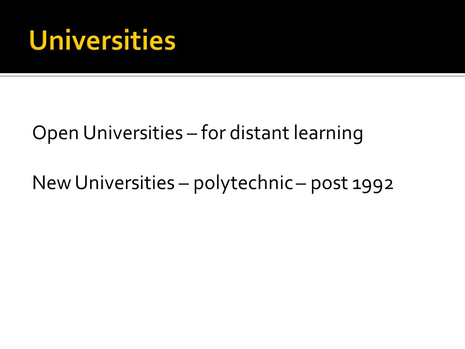 Open Universities – for distant learning New Universities – polytechnic – post 1992