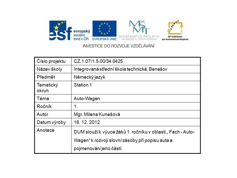 Číslo projektuCZ.1.07/1.5.00/34.0425 Název školyIntegrovaná střední škola technická, Benešov PředmětNěmecký jazyk Tematický okruh Station 1 TémaAuto-Wagen Ročník1.