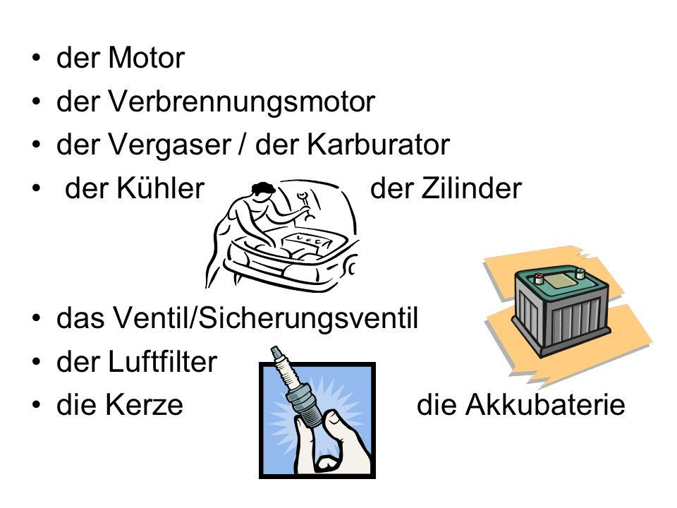 der Motor der Verbrennungsmotor der Vergaser / der Karburator der Kühler der Zilinder das Ventil/Sicherungsventil der Luftfilter die Kerze die Akkubaterie