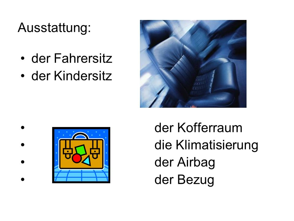Ausstattung: der Fahrersitz der Kindersitz der Kofferraum die Klimatisierung der Airbag der Bezug