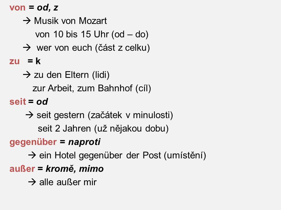 von = od, z  Musik von Mozart von 10 bis 15 Uhr (od – do)  wer von euch (část z celku) zu = k  zu den Eltern (lidi) zur Arbeit, zum Bahnhof (cíl) s