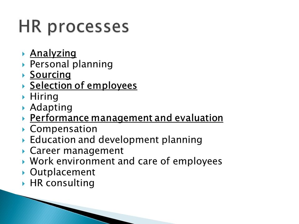  Analyzing  Personal planning  Sourcing  Selection of employees  Hiring  Adapting  Performance management and evaluation  Compensation  Educa