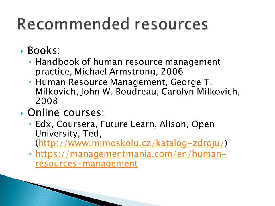  Books: ◦ Handbook of human resource management practice, Michael Armstrong, 2006 ◦ Human Resource Management, George T. Milkovich, John W. Boudreau,
