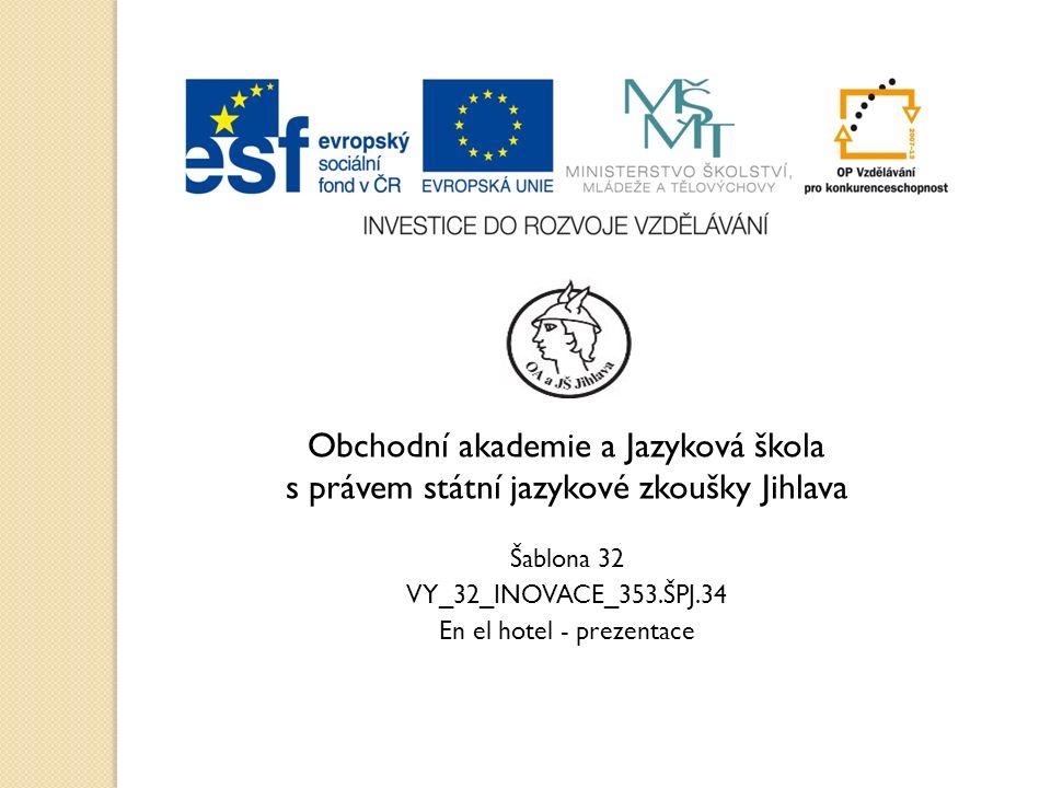 Obchodní akademie a Jazyková škola s právem státní jazykové zkoušky Jihlava Šablona 32 VY_32_INOVACE_353.ŠPJ.34 En el hotel - prezentace
