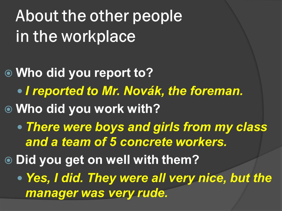 About the other people in the workplace  Who did you report to.