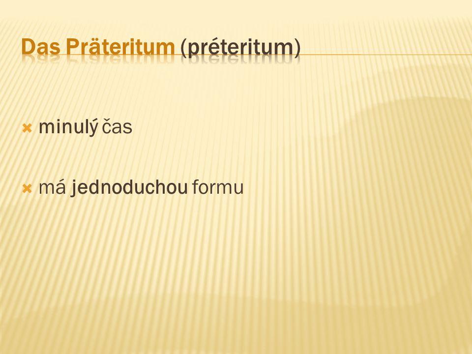  pro vyjádření minulého času pomocných sloves haben, sein, werden se užívá právě préteritum (ne perfektum)  !!.