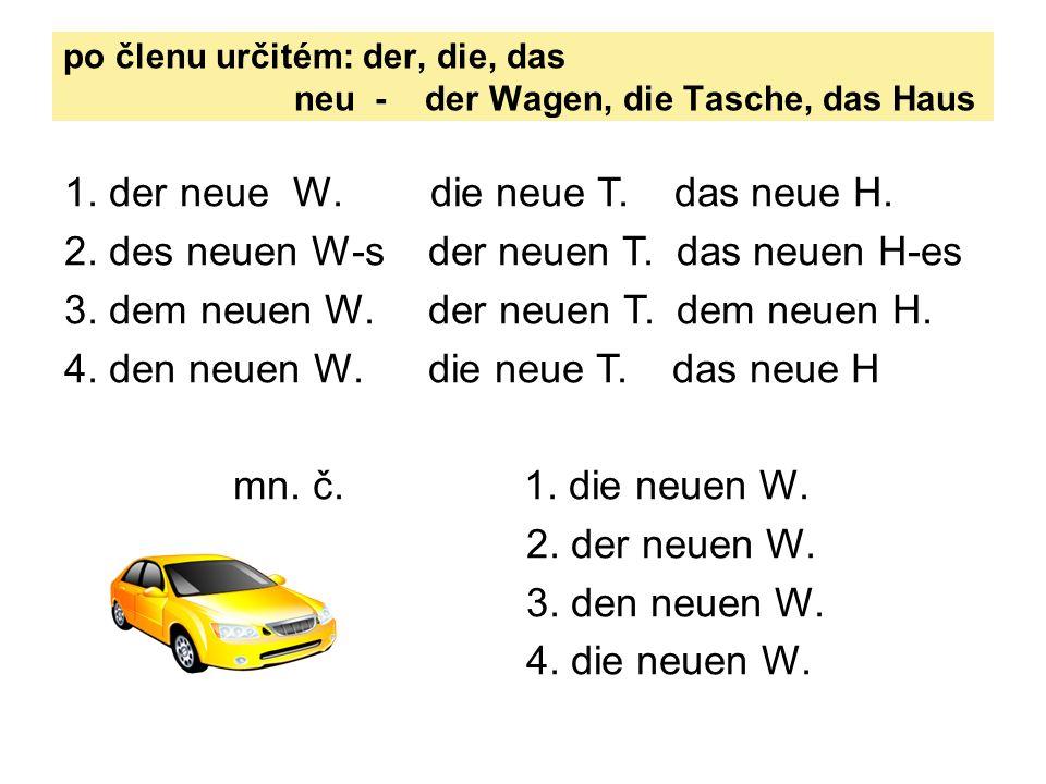 po členu neurčitém: ein, eine, ein 1.ein neuer W.