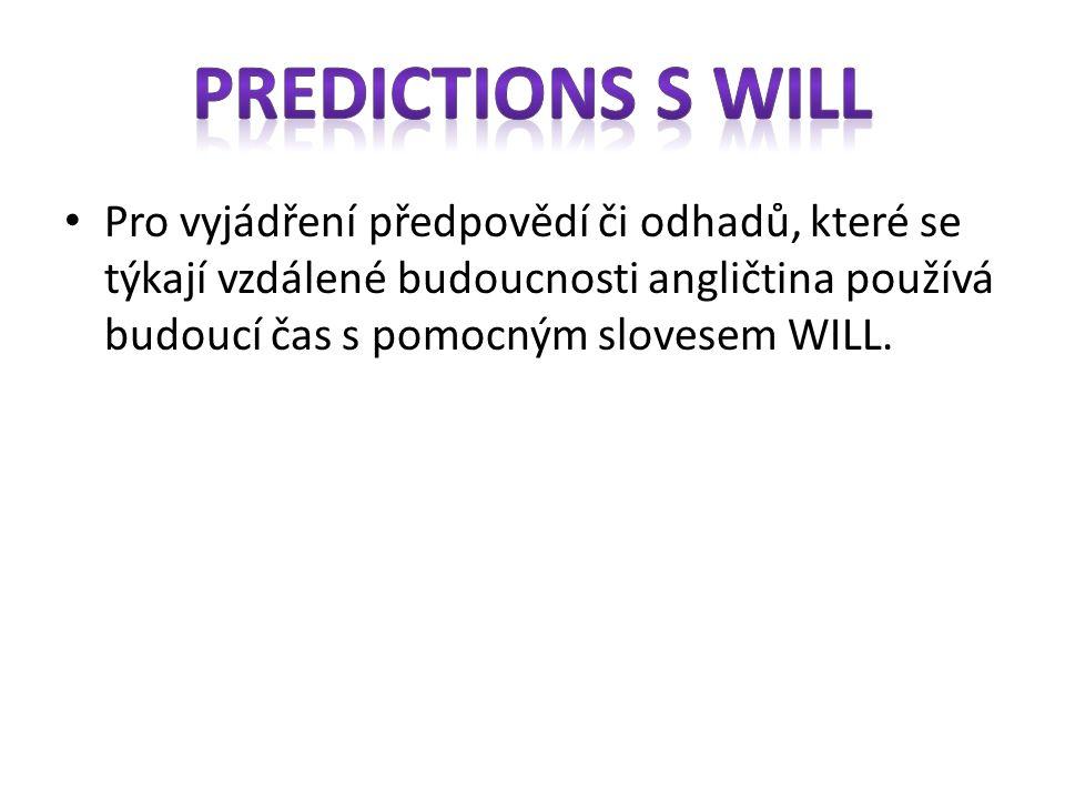 Pro vyjádření předpovědí či odhadů, které se týkají vzdálené budoucnosti angličtina používá budoucí čas s pomocným slovesem WILL.