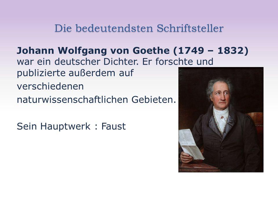 Die bedeutendsten Schriftsteller Johann Wolfgang von Goethe (1749 – 1832) war ein deutscher Dichter.