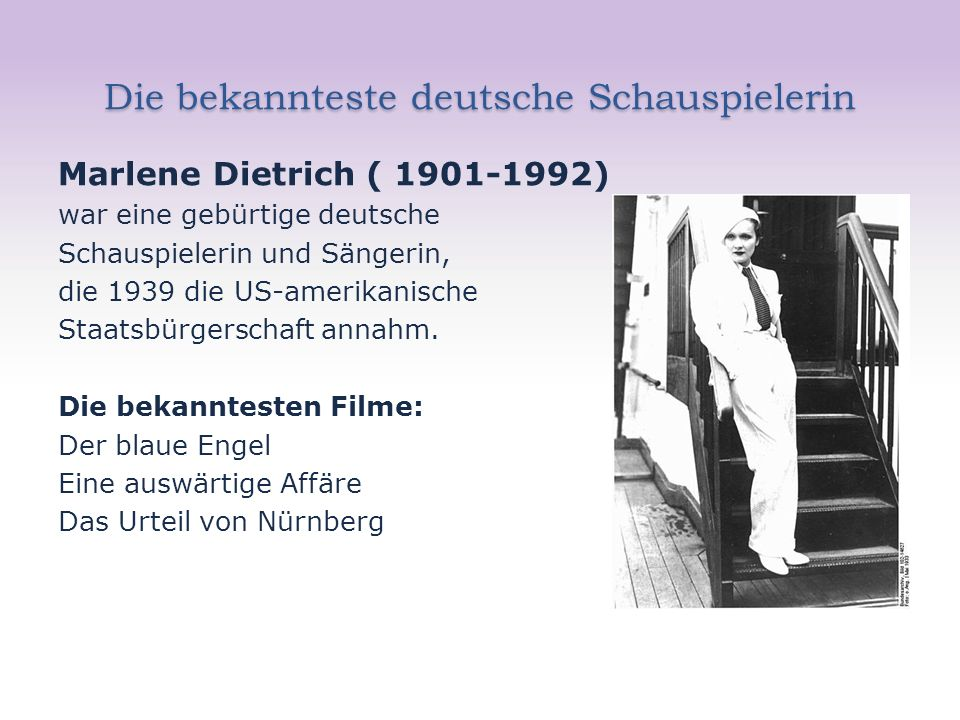 Die bekannteste deutsche Schauspielerin Marlene Dietrich ( 1901-1992) war eine gebürtige deutsche Schauspielerin und Sängerin, die 1939 die US-amerikanische Staatsbürgerschaft annahm.