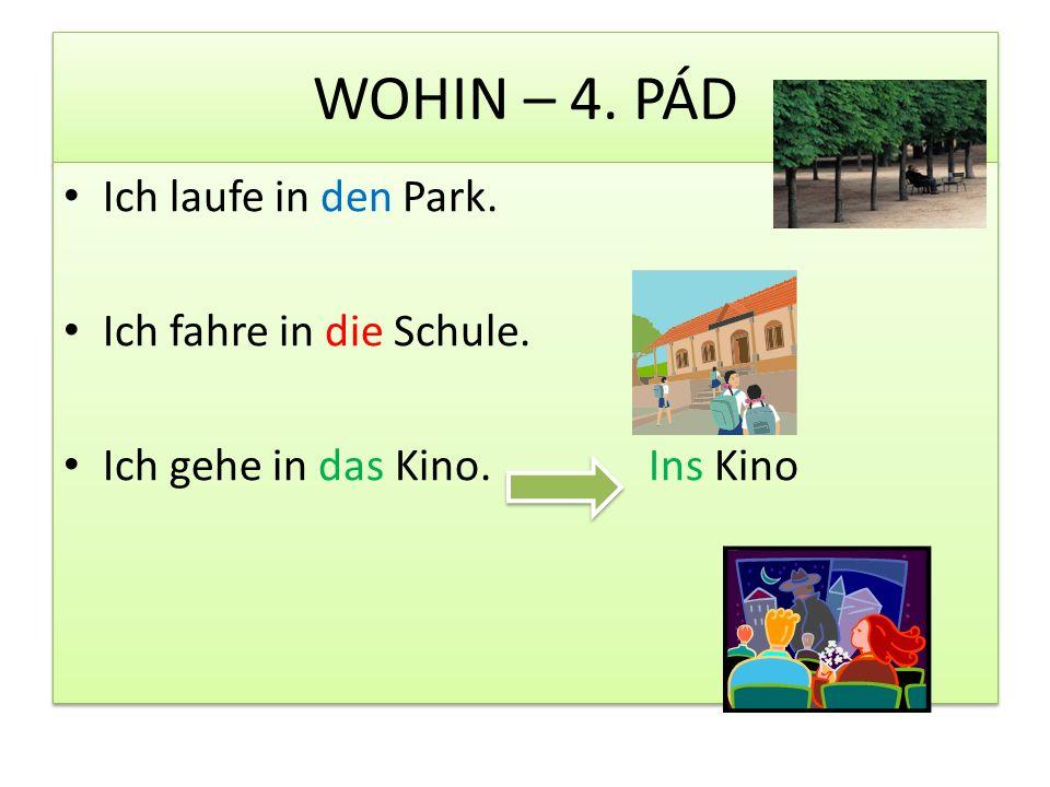 WOHIN – 4. PÁD Ich laufe in den Park. Ich fahre in die Schule.