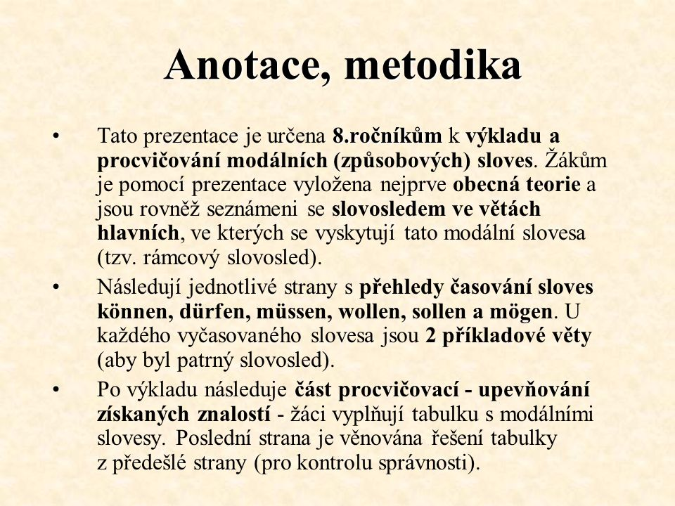Anotace, metodika 8.ročníkůmTato prezentace je určena 8.ročníkům k výkladu a procvičování modálních (způsobových) sloves.